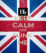 KEEP CALM AND FUNK ME - Personalised Poster A4 size