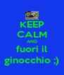 KEEP CALM AND fuori il ginocchio ;) - Personalised Poster A4 size