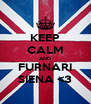KEEP CALM AND FURNARI SIENA <3 - Personalised Poster A4 size