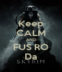 Keep CALM AND FUS RO Da - Personalised Poster A4 size