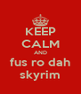 KEEP CALM AND fus ro dah skyrim - Personalised Poster A4 size