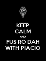 KEEP CALM AND FUS RO DAH WITH PIACIO - Personalised Poster A4 size