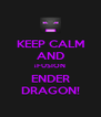 KEEP CALM AND ¡FUSION ENDER DRAGON! - Personalised Poster A4 size