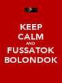 KEEP CALM AND FUSSATOK BOLONDOK - Personalised Poster A4 size