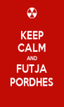 KEEP CALM AND FUTJA PORDHES - Personalised Poster A4 size