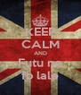 KEEP CALM AND Futu ne fb lale - Personalised Poster A4 size