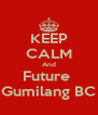 KEEP CALM And Future  Gumilang BC - Personalised Poster A4 size