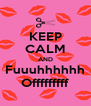 KEEP CALM AND Fuuuhhhhhh Offfffffff - Personalised Poster A4 size