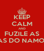 KEEP CALM AND FUZILE AS AMIGAS DO NAMORADO - Personalised Poster A4 size