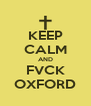 KEEP CALM AND FVCK OXFORD - Personalised Poster A4 size