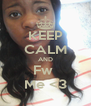 KEEP CALM AND Fw  Me <3 - Personalised Poster A4 size