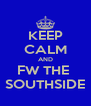 KEEP CALM AND FW THE  SOUTHSIDE - Personalised Poster A4 size