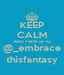 KEEP CALM AND FWM on IG @_embrace thisfantasy - Personalised Poster A4 size
