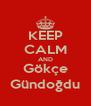 KEEP CALM AND Gökçe Gündoğdu - Personalised Poster A4 size
