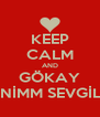 KEEP CALM AND GÖKAY BENİMM SEVGİLİM - Personalised Poster A4 size