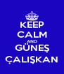 KEEP CALM AND GÜNEŞ ÇALIŞKAN - Personalised Poster A4 size
