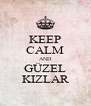 KEEP CALM AND GÜZEL KIZLAR - Personalised Poster A4 size