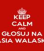 KEEP CALM AND GŁOSUJ NA JASIA WALASKA - Personalised Poster A4 size