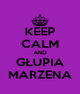 KEEP CALM AND GŁUPIA MARZENA - Personalised Poster A4 size