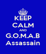 KEEP CALM AND G.O.M.A.B Assassain - Personalised Poster A4 size