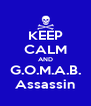 KEEP CALM AND G.O.M.A.B. Assassin - Personalised Poster A4 size