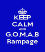 KEEP CALM AND G.O.M.A.B Rampage - Personalised Poster A4 size