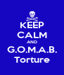 KEEP CALM AND G.O.M.A.B. Torture - Personalised Poster A4 size