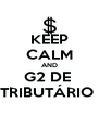 KEEP CALM AND G2 DE  TRIBUTÁRIO  - Personalised Poster A4 size