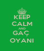 KEEP CALM AND GAÇ  OYANI - Personalised Poster A4 size