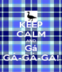 KEEP CALM AND Gá GÁ-GÁ-GÁ! - Personalised Poster A4 size