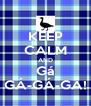 KEEP CALM AND Gá GÁ-GÁ-GÁ! - Personalised Poster A4 size
