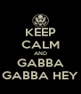 KEEP CALM AND GABBA GABBA HEY - Personalised Poster A4 size