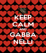 KEEP CALM AND GABBA NELLI - Personalised Poster A4 size