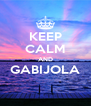 KEEP CALM AND GABIJOLA  - Personalised Poster A4 size