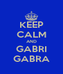 KEEP CALM AND GABRI GABRA - Personalised Poster A4 size