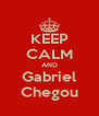 KEEP CALM AND Gabriel Chegou - Personalised Poster A4 size