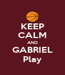 KEEP CALM AND GABRIEL Play - Personalised Poster A4 size