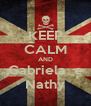 KEEP CALM AND Gabriela  e Nathy - Personalised Poster A4 size