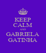 KEEP CALM AND GABRIELA GATINHA - Personalised Poster A4 size