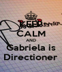 KEEP CALM AND Gabriela is Directioner - Personalised Poster A4 size