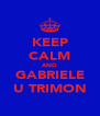 KEEP CALM AND GABRIELE U TRIMON - Personalised Poster A4 size