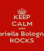 KEEP CALM AND Gabriella Bolognesi  ROCKS - Personalised Poster A4 size