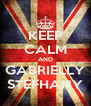 KEEP CALM AND GABRIELLY STEFHANY - Personalised Poster A4 size
