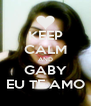 KEEP CALM AND GABY EU TE AMO - Personalised Poster A4 size