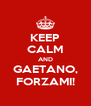 KEEP CALM AND GAETANO, FORZAMI! - Personalised Poster A4 size