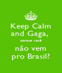 Keep Calm and Gaga,  porque você não vem pro Brasil? - Personalised Poster A4 size