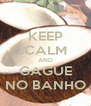 KEEP CALM AND GAGUE NO BANHO - Personalised Poster A4 size
