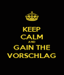 KEEP CALM AND GAIN THE VORSCHLAG - Personalised Poster A4 size