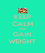 KEEP CALM AND GAIN WEIGHT - Personalised Poster A4 size