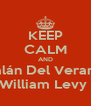 KEEP CALM AND Galán Del Verano  William Levy  - Personalised Poster A4 size